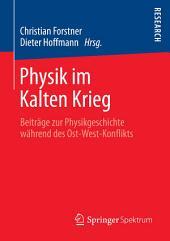 Physik im Kalten Krieg: Beiträge zur Physikgeschichte während des Ost-West-Konflikts