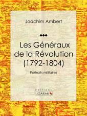 Les Généraux de la Révolution (1792-1804): Portraits militaires