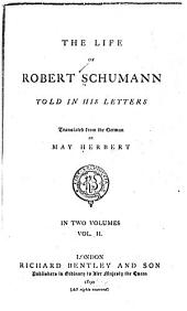 The Life of Robert Schumann Told in His Letters: Volume 2