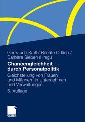 Chancengleichheit durch Personalpolitik: Gleichstellung von Frauen und Männern in Unternehmen und Verwaltungen. Rechtliche Regelungen - Problemanalysen - Lösungen, Ausgabe 6