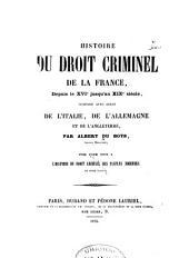 Histoire du droit criminel de la France: depuis le XVIe jusqu'au XIXe siècle; comparé avec celui de l'Italie, de l'Allemagne et de l'Angleterre, Volume 1