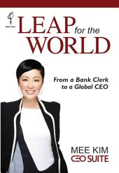 Leap for the World: From a Bank Clerk to a Global CEO