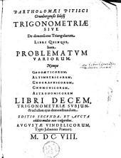 Trigonometriae sive De dimensione triangulorum libri quinque, item problematum variorum ... libri decem...