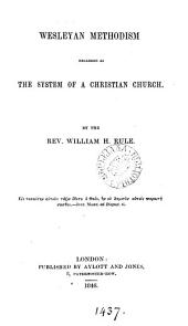 Wesleyan Methodism: Regarded as the System of a Christian Church