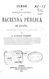 Curso de instituciones de hacienda pública de España: con arreglo á las últimas explicaciones y programa vigente en la Universidad Central