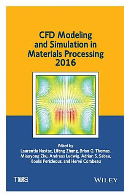 CFD Modeling and Simulation in Materials Processing 2016