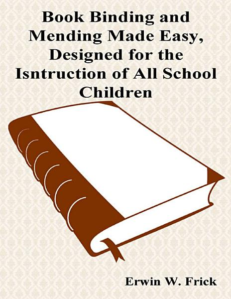 Download Book Binding and Mending Made Easy  Designed for the Instruction of All School Children Book