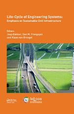 Life-Cycle of Engineering Systems: Emphasis on Sustainable Civil Infrastructure