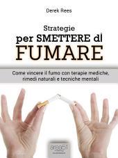 Strategie per smettere di fumare: Come vincere il fumo con terapie mediche, rimedi naturali e tecniche mentali
