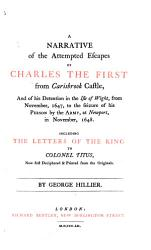 A Narrative Of The Attempted Escapes Of Charles The First From Carisbrook Castle And Of His Detention In The Isle Of Wight Including The Letters Of The King To Colonel Titus Now First Deciphered And Printed From The Originals Book PDF