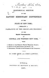 An Historical Sketch of the Baptist Missionary Convention of the State of New York: Embracing a Narrative of the Origin and Progress of the Baptist Denomination in Central and Western New York, with 1. History of the Hamilton Baptist Missionary Society; 2. Sketch of the Associations in the State; And, 3. Biographical Notices of the Founders of the Convention