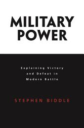Military Power: Explaining Victory and Defeat in Modern Battle