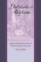 Intricate Relations: Sexual and Economic Desire in American Fiction, 1789-1814