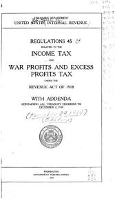 Regulations 45 Relating to the Income Tax and War Profits and Excess Profits Tax Under the Revenue Act of 1918 with Addenda Containing All Treasury Decisions to December 2, 1919