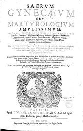 Sacrum gynecaeum seu martyrologium amplissimum, in quo sanctae ac beatae aliaeque Christi ancillae... recensentur... annotationibus illustratum... cura et labore R. P. Arturi Du Monstier,...