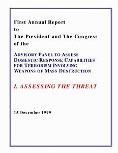 Assessing the threat first annual report to the President and the Congress of the Advisory Panel to Assess Domestic Response Capabilities for Terrorism Involving Weapons of Mass Destruction Book