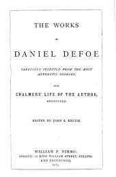The Works of Daniel Defoe, Carefully Selected from the Most Authentic Sources: With Chalmers' Life of the Author, Annotated