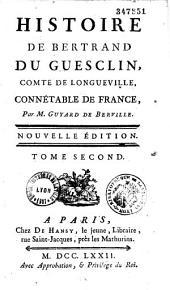 Histoire de Bertrand Du Guesclin, comte de Longueville, connétable de France, par M. Guyard de Berville