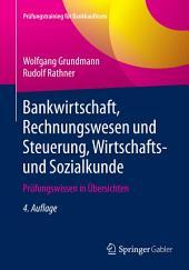 Bankwirtschaft, Rechnungswesen und Steuerung, Wirtschafts- und Sozialkunde: Prüfungswissen in Übersichten, Ausgabe 4