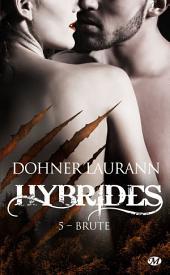 Brute : Hybrides, Volume5