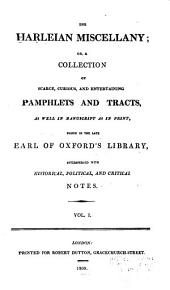 The Harleian miscellany; or, A collection of scarce, curious, and entertaining pamphlets and tracts, as well in manuscript as in print, found in the late earl of Oxford's library, interspersed with historical, political, and critical notes: Volume 1