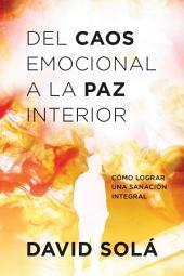 Del caos emocional a la paz interior: Cómo lograr una sanación integral