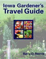 Iowa Gardener s Travel Guide PDF