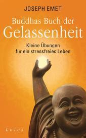 Buddhas Buch der Gelassenheit: Kleine Übungen für ein stressfreies Leben