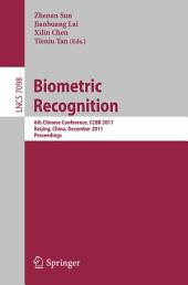 Biometric Recognition: 6th Chinese Conference, CCBR 2011, Beijing, China, December 3-4, 2011. Proceedings