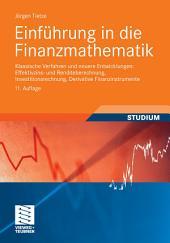 Einführung in die Finanzmathematik: Klassische Verfahren und neuere Entwicklungen: Effektivzins- und Renditeberechnung, Investitionsrechnung, Derivative Finanzinstrumente, Ausgabe 11