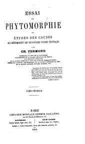 Essai de phytomorphie: ou Études des causes qui déterminent les principales formes végétales, par Ch. Fermond, Volume1