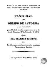 Ventajas del buen cristiano sobre todos los demas hombres para comenzar á ser feliz en este mundo: pastoral del Obispo de Astorga a sus feligreses