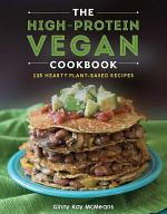 The High-Protein Vegan Cookbook: 125+ Hearty Plant-Based Recipes