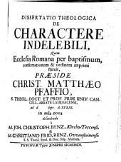 Diss. theol. de charactere indelebili, quem ecclesia Romana per baptismum, confirmationem & ordinem imprimi statuit