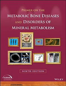 Primer on the Metabolic Bone Diseases and Disorders of Mineral Metabolism PDF