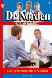Dr. Norden Classic 1 – Arztroman: Eine geheimnisvolle Krankheit