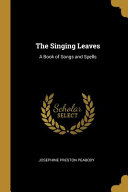 The Singing Leaves  A Book of Songs and Spells