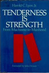 Tenderness is Strength: From Machismo to Manhood