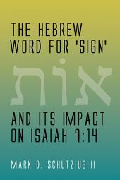 The Hebrew Word for 'sign' and its Impact on Isaiah 7:14: 14