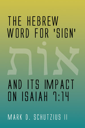 The Hebrew Word for  sign  and its Impact on Isaiah 7 14 PDF