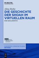 Die Geschichte der Shoah im virtuellen Raum PDF