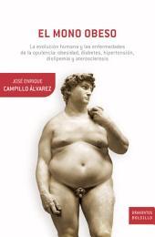 El mono obeso: La evolución humana y las enfermedades de la opulencia: obesidad, diabetes, hipertensión, dislipemia y aterosclerosis