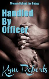 Handled by Officer: Women Behind the Badge #1
