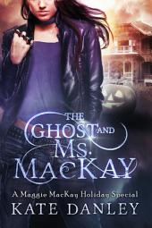 The Ghost and Ms. MacKay: Maggie MacKay Holiday Special