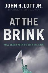 At the Brink: Will Obama Push Us Over the Edge?