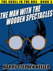 The Man with the Wooden Spectacles: The Skull in the Box, Book 3