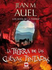 La tierra de las cuevas pintadas: (LOS HIJOS DE LA TIERRA® 6)