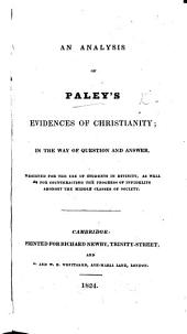 An Analysis of Paley's Evidences of Christianity; in the way of question and answer