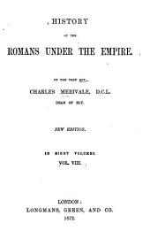 History of the Romans Under the Empire: By the Very Rev. Charles Merivale ...