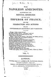The Napoleon anecdotes: illustrating the mental energies of the late emperor of France; and the characters and actions of his contemporary statesmen and warriors, Volume 3